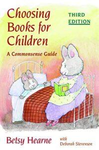 Hearne, B. &  Stevenson, D. (1999). Choosing books for children: A commonsense guide (3rd ed.).  University of Illinois Press.