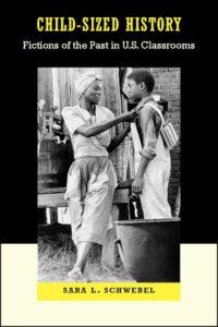 Schwebel, S. L. (2011). Child-sized history: Fictions of the past in U.S. classrooms. Vanderbilt University Press.