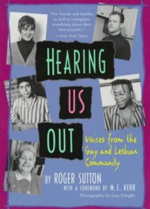 Sutton, R. (1994). Hearing us out: Voices from the gay and lesbian community. Little, Brown, and Company.