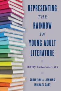 Jenkins, C. A., & Cart, M. (2018).  Representing the rainbow in young adult literature: LGBTQ+ content since 1969. Rowman & Littlefield Publishers.