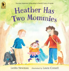 Heather Has Two Mommies - By Lesléa Newman and Illustrated by Laura Cornell